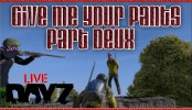 DayZ Standalone Give me your Pants Part Deux
